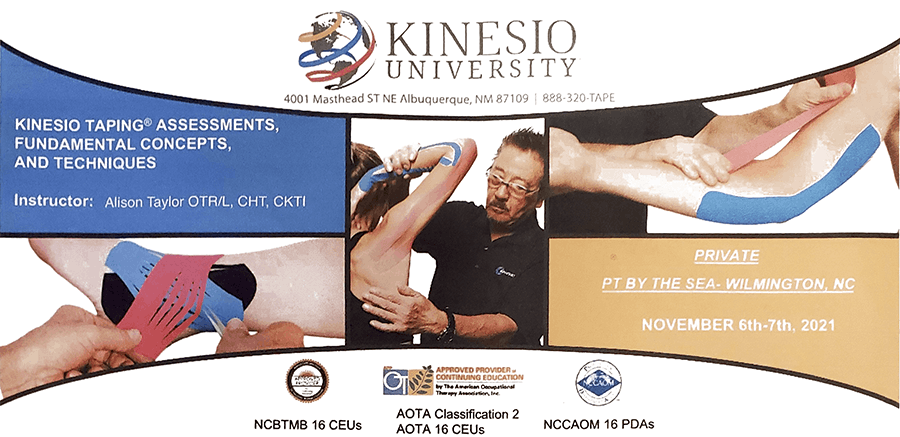 Kinesio Taping Assessments, Fundamental Concepts and Techniques Seminar | Held at PT By the Sea, Wilmington, NC | November 6-7, 2021 | To register or for special accommodations, call (214) 425-5027 or email alisontaylorcht@gmail.com