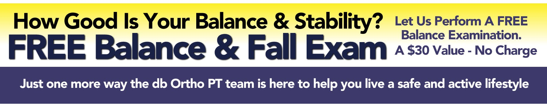 How Good is Your Body Balance & Stability? Let us perform a FREE Balance Examination. A $30 Value - No Charge