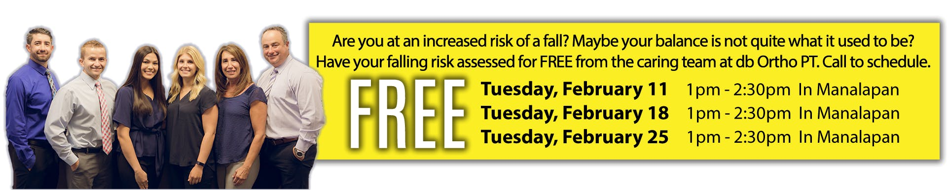 Are you at an increased risk of fall? Maybe your balance is not quite what it used to be? Have you falling risk assed for FREE from the caring team at dbOrtho PT. Call to schedule. | Tuesday, February 11th 1pm-2:30pm in Manalapan | Tuesday, February 18th 1pm-2:30pm in Manalapan | Tuesday, February 25th 1pm-2:30pm in Manalapan