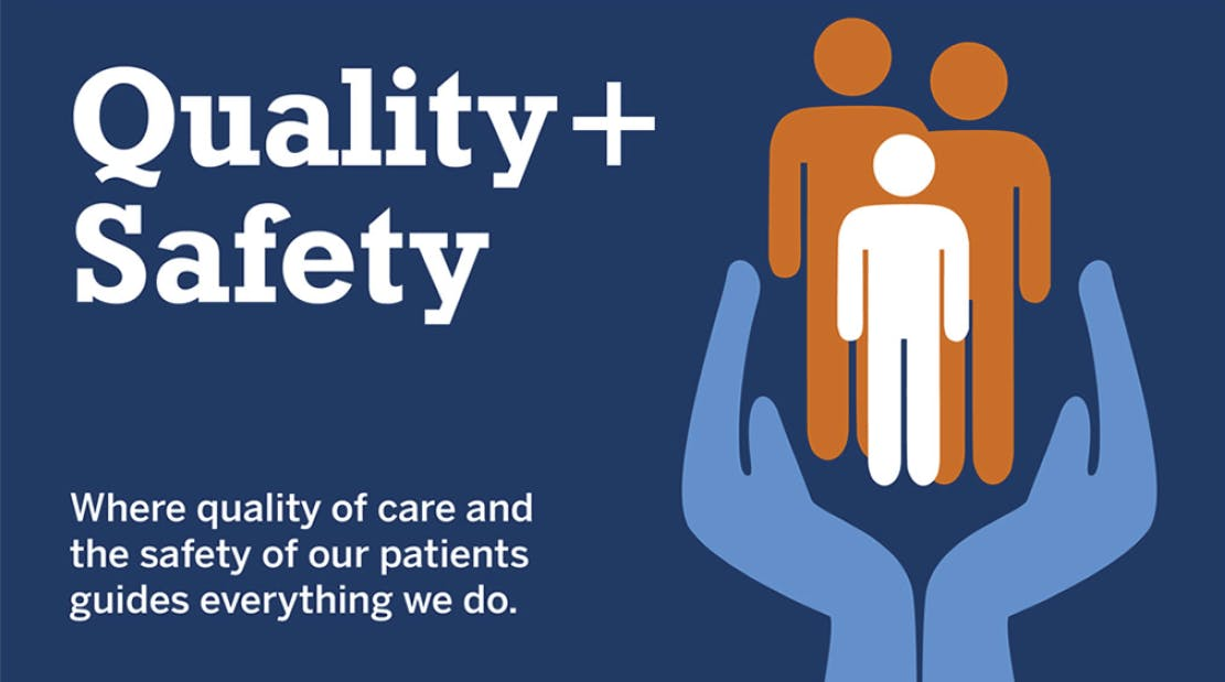 Quality + Safety | Where quality of care and the safety of our patients guides everything we do